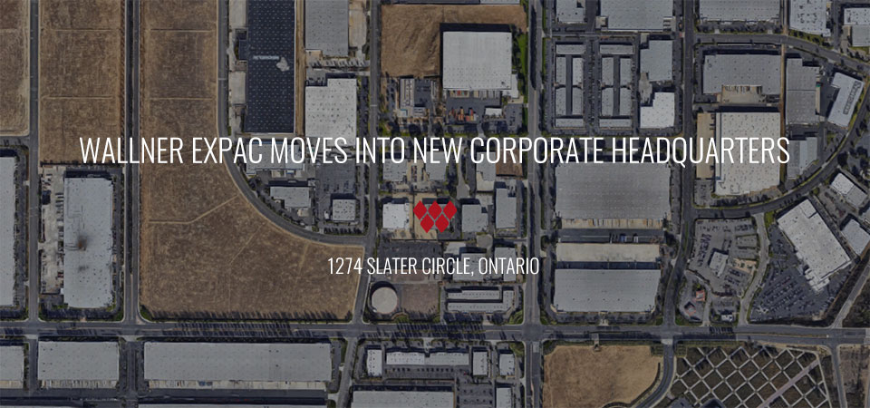 WALLNER EXPAC, INC. RELOCATES & CONSOLIDATES HEADQUARTERS TO NEW, LARGER PLANT IN ONTARIO, CALIFORNIA
