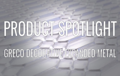 PRODUCT SPOTLIGHT: GRECO DECORATIVE EXPANDED METAL PATTERN