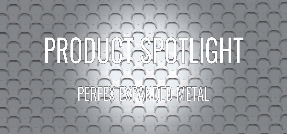 PRODUCT SPOTLIGHT: PERFEX EXPANDED METAL